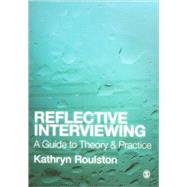 Reflective Interviewing : A Guide to Theory and Practice by Kathryn Roulston, 9781412948579