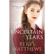 The Uncertain Years by Matthews, Beryl, 9780749018580