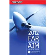 Far/aim 2012 : Federal Aviation Regulations/Aeronautical Information Manual by Unknown, 9781560278580