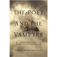 The Poet and the Vampyre: The Curse of Byron and the Birth of Literature's Greatest Monsters by Stott, Andrew McConnell, 9781605988580