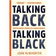 Talking Back, Talking Black by McWhorter, John, 9781942658580