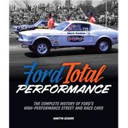 Ford Total Performance by Schorr, Martyn L.; Holman, Lee, 9780760348581