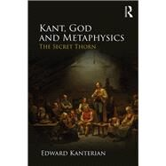 Kant, God and Metaphysics: The Secret Thorn by Kanterian; Edward, 9781138908581
