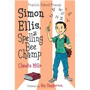 Simon Ellis, Spelling Bee Champ by Mills, Claudia; Shepperson, Rob, 9781250088581