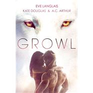 Growl Werewolf/Shifter Romance by Langlais, Eve; Douglas, Kate; Arthur, A. C., 9781250078582