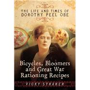 Bicycles, Bloomers and Great War Rationing Recipes by Straker, Vicky, 9781473828582