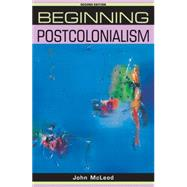Beginning postcolonialism Second edition by McLeod, John, 9780719078583