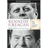 Kennedy and Reagan Why Their Legacies Endure by Farris, Scott, 9780762788583