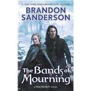 The Bands of Mourning A Mistborn Novel by Sanderson, Brandon, 9780765378583