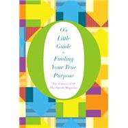 O's Little Guide to Finding Your True Purpose by O, The Oprah Magazine; O, The Oprah Magazine, 9781250068583