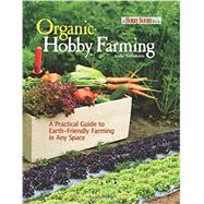 Organic Hobby Farming: A Practical Guide to Earth-friendly Farming in Any Space by Tomolonis, Andy, 9781933958583