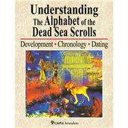 Understanding the Alphabet of the Dead Sea Scrolls: Development, Chronology, Dating by Yardeni, Ada, 9789652208583