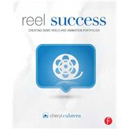Reel Success: Creating Demo Reels and Animation Portfolios by Cabrera,Cheryl, 9781138428584