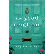 The Good Neighbor A Novel by Nathan, Amy Sue, 9781250048585