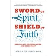 Sword of the Spirit, Shield of Faith by PRESTON, ANDREW, 9781400078585