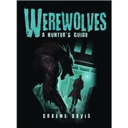 Werewolves A Hunter's Guide by Davis, Graeme; Spearing, Craig, 9781472808585