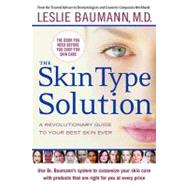The Skin Type Solution: A Revolutionary Guide to Your Best Skin Ever by Baumann, Leslie, 9780307418586