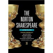 The Norton Shakespeare: Later Plays by Greenblatt, Stephen; Cohen, Walter; Howard, Jean E.; Maus, Katharine Eisaman; McMullan, Gordon, 9780393938586