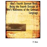 Ahn's Fourth German Book : Being the Fourth Division of Ahn's Rudiments of the German Language by Henn, P., 9780554928586