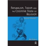 Naturalism, Theism and the Cognitive Study of Religion: Religion Explained? by Visala,Aku, 9781138268586