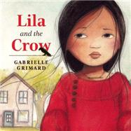 Lila and the Crow by Grimard, Gabrielle, 9781554518586