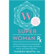 Super Woman Rx by Bhatia, Tasneem., M.d., 9781623368586