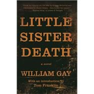Little Sister Death A Novel by Gay, William; Franklin, Tom, 9781941088586