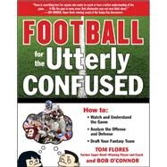 Football for the Utterly Confused by Flores, Tom; O'Connor, Bob, 9780071628587