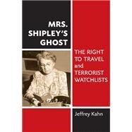 Mrs. Shipley's Ghost : The Right to Travel and Terrorist Watchlists