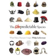 The Unpredictable Species by Lieberman, Philip, 9780691148588