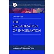 The Organization of Information by Joudrey, Daniel N.; Taylor, Arlene G., 9781598848588