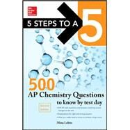 5 Steps to a 5 500 AP Chemistry Questions to Know by Test Day, 2nd edition by Lebitz, Mina, 9780071848589