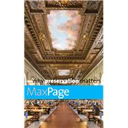 Why Preservation Matters by Page, Max, 9780300218589