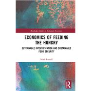 Economics of Feeding the Hungry: Sustainable Intensification and Sustainable Food Security by Russell; Noel, 9780415538589