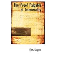 The Proof Palpable of Immortality by Sargent, Epes, 9780554828589
