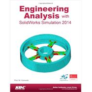 Engineering Analysis with SolidWorks Simulation 2014 by Kurowski, Paul M., Ph.D., 9781585038589