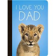 I Love You Dad by Earle, Ella, 9781849538589