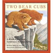 Two Bear Cubs A Miwok Legend from California's Yosemite Valley by San Souci, Robert D.; San Souci, Daniel, 9781930238589