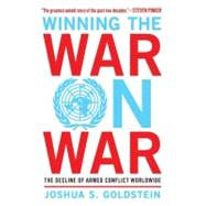 Winning the War on War : The Decline of Armed Conflict Worldwide by Goldstein, Joshua S., 9780452298590