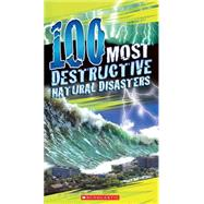 100 Most Destructive Natural Disasters Ever by Claybourne, Anna, 9780545808590