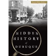 Hidden History of Dubuque by Hellert, Susan Miller, 9781467118590