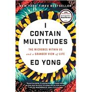 I Contain Multitudes: The Microbes Within Us and a Grander View of Life by Yong, Ed, 9780062368591
