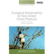 Ecological Sustainability for Non-timber Forest Products: Dynamics and Case Studies of Harvesting by Shackleton; Charlie M., 9780415728591