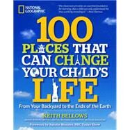 100 Places That Can Change Your Child's Life by BELLOWS, KEITHMORALES, NATALIE, 9781426208591