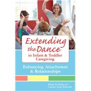 Extending the Dance in Infant and Toddler Caregiving : Enhancing Attachment and Relationships by Raikes, Helen, 9781557668592