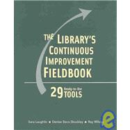 The Library's Continuous Improvement Fieldbook: 29 Ready-To-Use Tools by Laughlin, Sara, 9780838908594