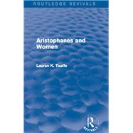 Aristophanes and Women (Routledge Revivals) by Taaffe; Lauren K., 9781138018594