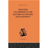 Western Enterprise in Far Eastern Economic Development by Allen,G. C., 9781138878594