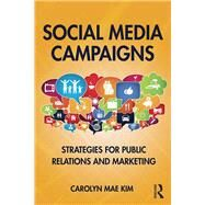 Social Media Campaigns: Strategies for Public Relations and Marketing by Kim; Carolyn Mae, 9781138948594