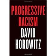 Progressive Racism by Horowitz, David, 9781594038594